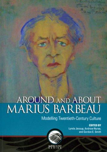 Around and About Marius Barbeau: Modelling Twentieth-Century Culture (Mercury Series)