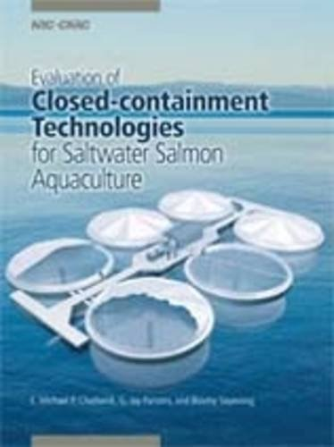Evaluation of Closed-Containment Technologies for Saltwater Salmon Aquaculture (Paperback): E. ...