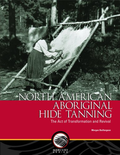 9780660199696: North American Aboriginal Hide Tanning: The Act of Transformation and Revival (Mercury Series (0316-1854))