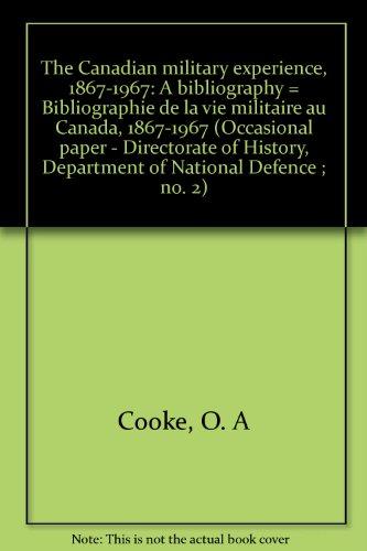 The Canadian military experience, 1867-1967: A bibliography = Bibliographie de la vie militaire au ...