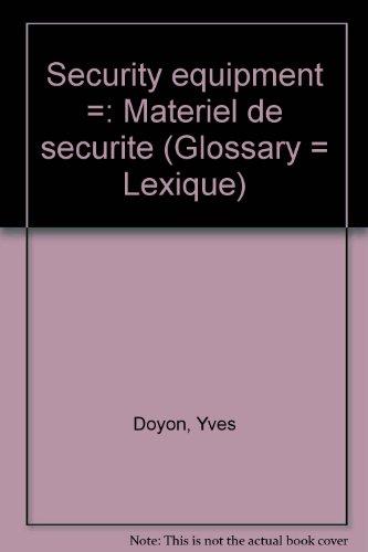 Security equipment =: Materiel de securite (Glossary = Lexique): Doyon, Yves