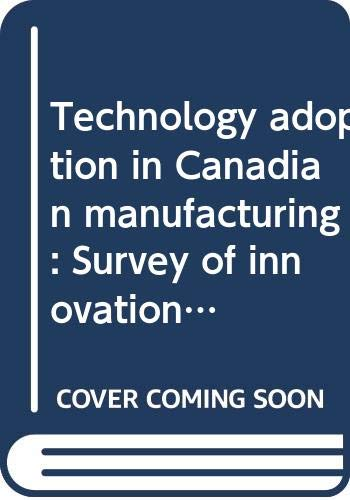 Technology adoption in Canadian manufacturing: Survey of: John R Baldwin