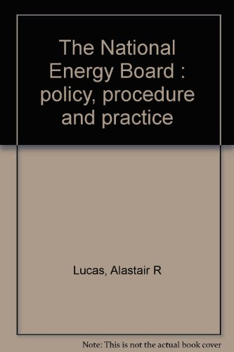 The National Energy Board: Policy, Procedure and Practice