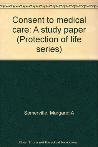 Consent to medical care: A study paper (Protection of life series): Margaret A Somerville