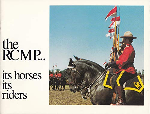 The RCMP -- Its Horses Its Riders: Staff of Royal