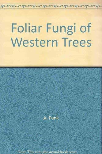 Foliar Fungi of Western Trees: Funk, A.