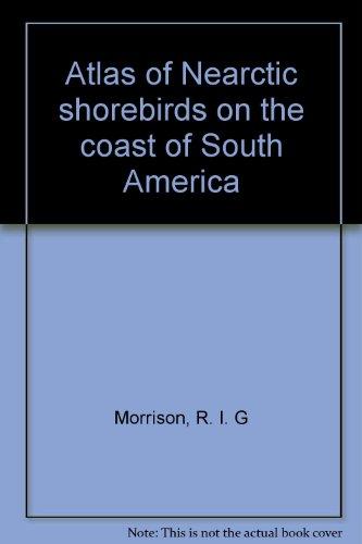 Atlas of Nearctic shorebirds on the coast of South America: Morrison, R. I. G