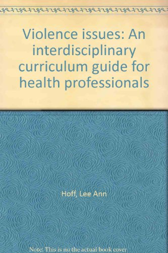 Violence issues: An interdisciplinary curriculum guide for health professionals: Hoff, Lee Ann