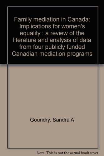 Family mediation in Canada: Implications for women's: Sandra A Goundry