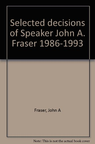 Selected Decisions of Speaker John A. Fraser, 1986-1993 (2 Vols.): Fraser, John A.; Canadian ...