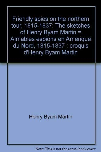 9780662512769: Friendly spies on the northern tour, 1815-1837: The sketches of Henry Byam Martin = Aimables espions en Amerique du Nord, 1815-1837 : croquis d'Henry Byam Martin