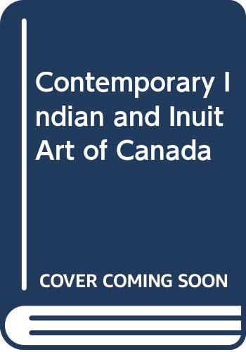 Contemporary Indian and Inuit Art of Canada: No Author