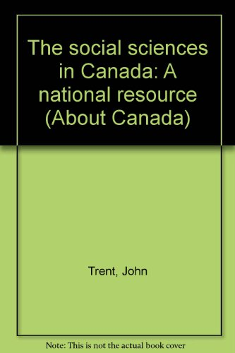 The social sciences in Canada: A national resource (Realites canadiennes): Trent, John E