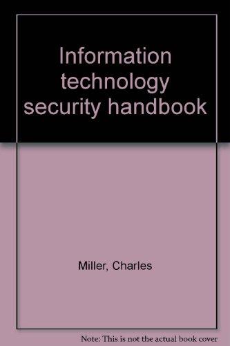 Information technology security handbook: Charles Miller