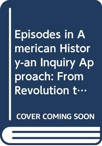 9780663207770: Episodes in American History-an Inquiry Approach: From Revolution to Reform
