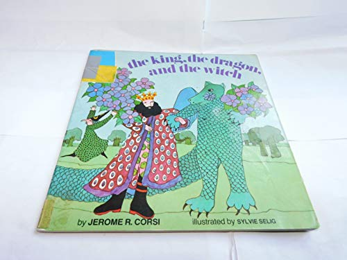 The King, The Dragon, and the Witch: Corsi, Jerome R., Selig, Sylvie, ill.,