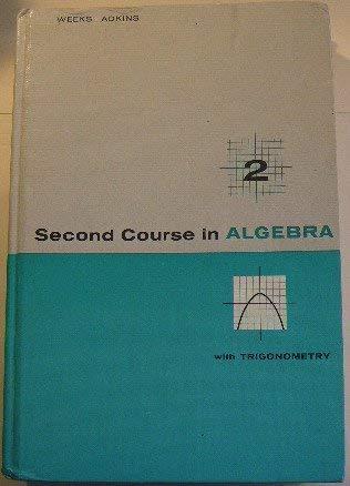 Second course in algebra, with trigonometry: Weeks, Arthur W
