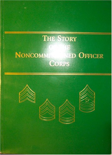 9780663260003: The Story of the Noncommissioned Officer Corps: The Backbone of the Army
