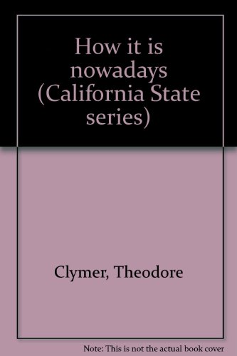 9780663307456: How it is nowadays (California State series)
