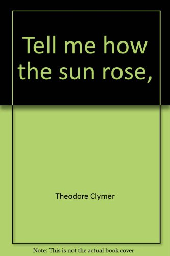 9780663308019: Tell me how the sun rose, (Reading 720 ; level 11)
