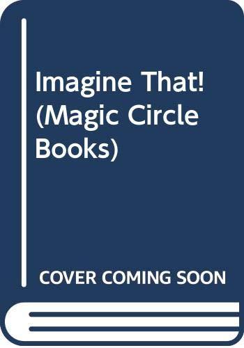 9780663430741: Imagine That! (Magic Circle Books)