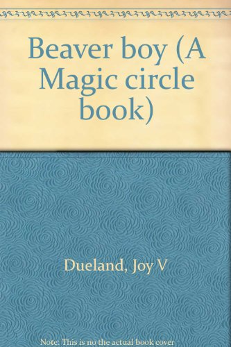 Beaver boy (A Magic circle book): Joy V Dueland