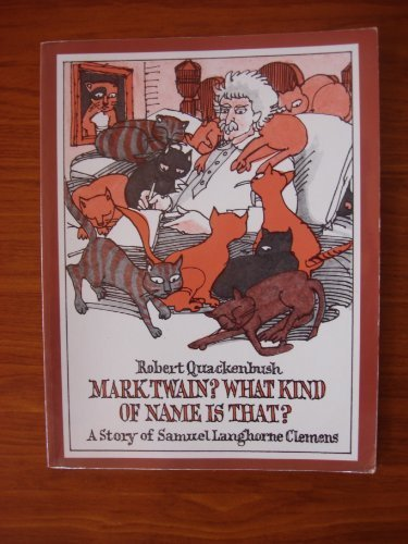 Mark Twain? What Kind of Name Is That?: A Story of Samuel Langhorne Clemens (9780663562404) by Robert Quackenbush