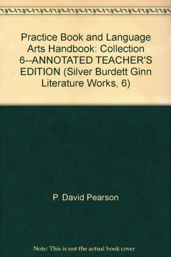 Practice Book and Language Arts Handbook: Collection 6--ANNOTATED TEACHER'S EDITION (Silver ...