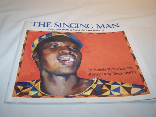 The singing man: Adapted from a West African folktale (0663592712) by Angela Shelf Medearis
