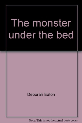 The monster under the bed: Eaton, Deborah