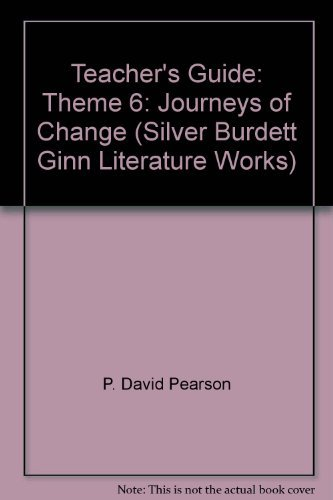Teacher's Guide: Theme 6: Journeys of Change (Silver Burdett Ginn Literature Works) (9780663612888) by P. David Pearson