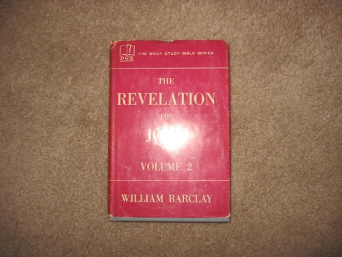 Revelation of John, The (The Daily Study Bible Series, Voume 2 (Chapters 6 to 22)): William Barclay
