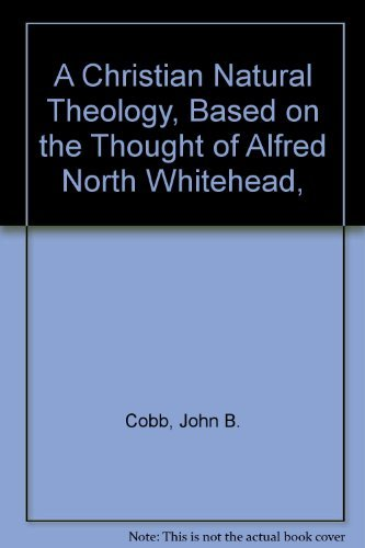 A Christian Natural Theology, Based on the Thought of Alfred North Whitehead,: Cobb, John B.