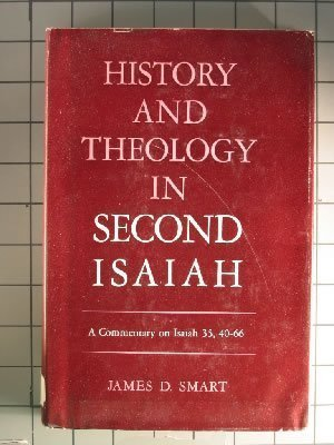 History and Theology in Second Isaiah: A Commentary on Isaiah 35, 40-66: Smart, James D.