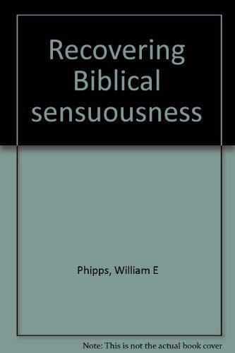 Recovering Biblical sensuousness: Phipps, William E