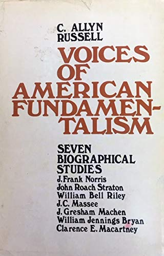 Voices of American Fundamentalism: Seven Biographical Studies: Russell, C. Allyn