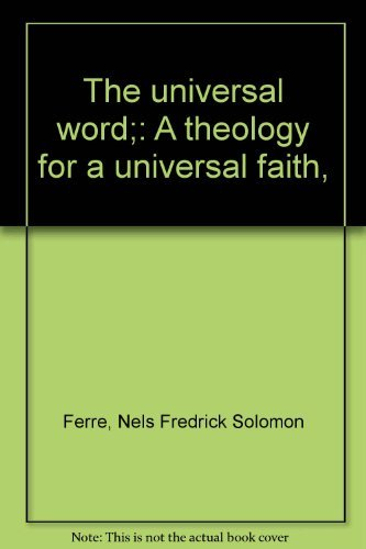 The Universal Word;: A theology for a universal faith,: Ferre, Nels Fredrick Solomon