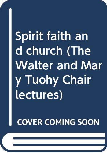 Spirit, faith, and church, (The Walter and Mary Tuohy Chair lectures) (9780664208806) by Wolfhart Pannenberg; Avery Dulles; Carl E. Braaten