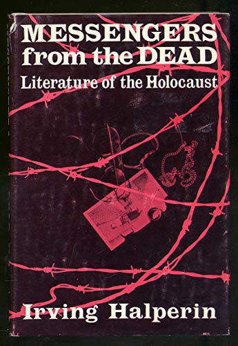 Messengers from the dead :; literature of the Holocaust: Halperin, Irving