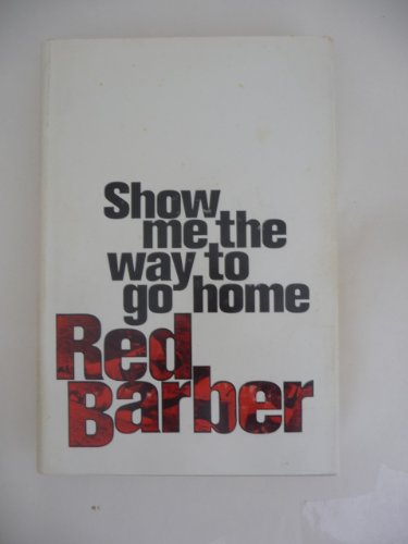 Show Me The Way To Go Home. (Signed by Red Barber.): BARBER, Red (1908-1992):