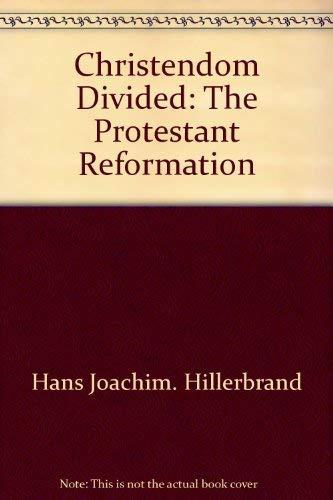 Christendom divided: the Protestant movement: Hillerbrand, Hans J