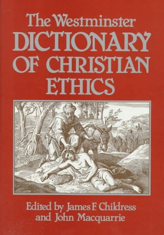 The Westminster Dictionary of Christian Ethics: James F Childress,