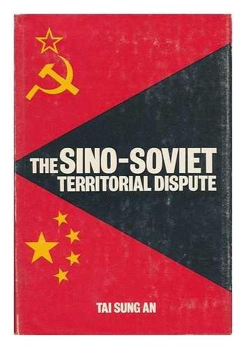 The Sino-Soviet Territorial Dispute: An, Tai-Sung