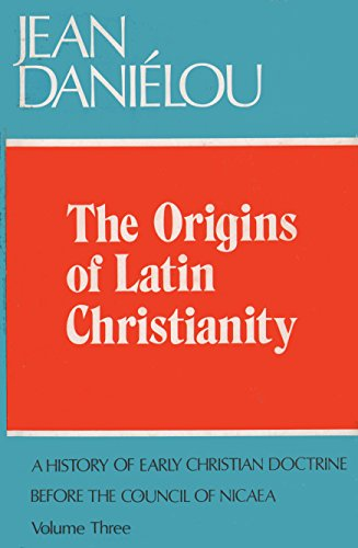 9780664210649: The Origins of Latin Christianity: A History of Early Christian Doctrine Before the Council of Nicea, Vol. 3