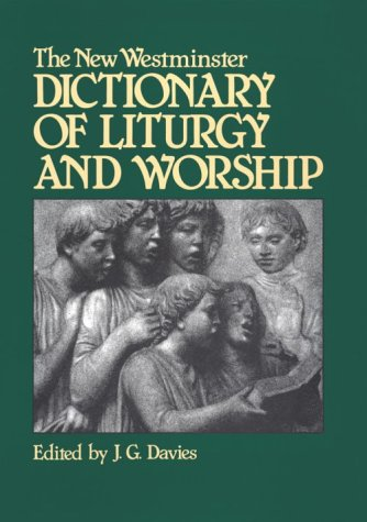 The New Westminster Dictionary of Liturgy and Worship: Davies, J. G., Ed