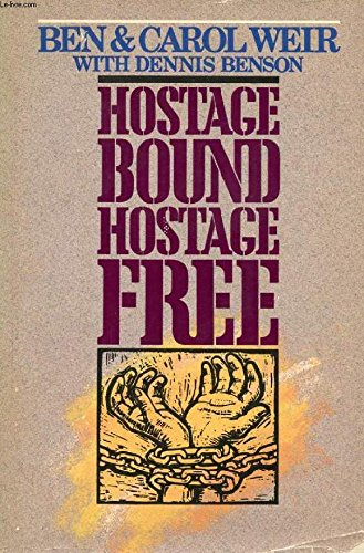 Hostage Bound, Hostage Free: Weir, Ben, Weir, Carol, and Benson, Dennis C.