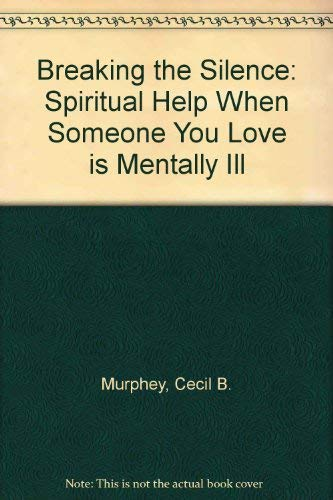 9780664213299: Breaking the Silence: Spiritual Help When Someone You Love is Mentally Ill