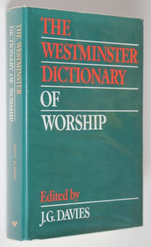 Westminster Dictionary of Worship,: Davies, J.G.,