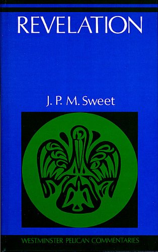 Revelation (Westminster Pelican commentaries): Sweet, John Philip McMurdo