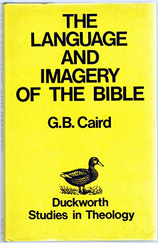The Language and Imagery of the Bible: Caird, G. B